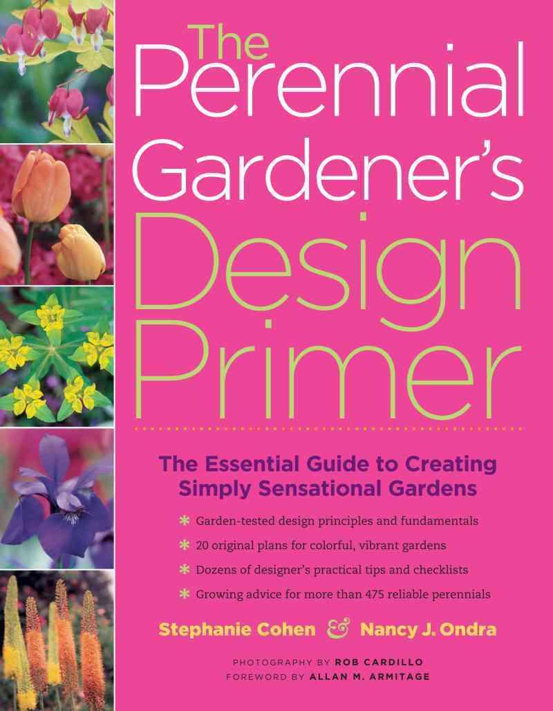 Perennial Gardener's Design Primer By Cohen, Stephanie/ Ondra, Nancy J./ Armitage, Allan M. (FRW)/ Cardillo, Rob (PHT)